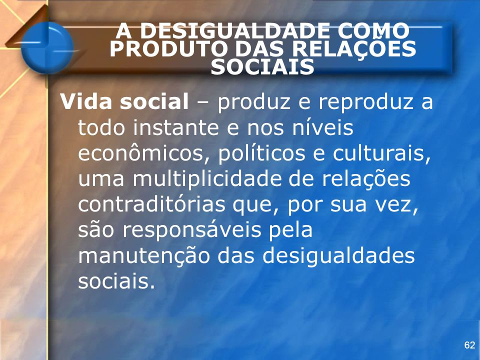 A DESIGUALDADE COMO PRODUTO DAS RELAÇÕES SOCIAIS