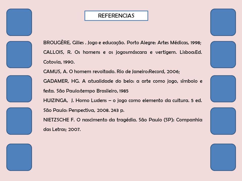 REFERENCIAS BROUGÈRE, Gilles . Jogo e educação. Porto Alegre: Artes Médicas, 1998;