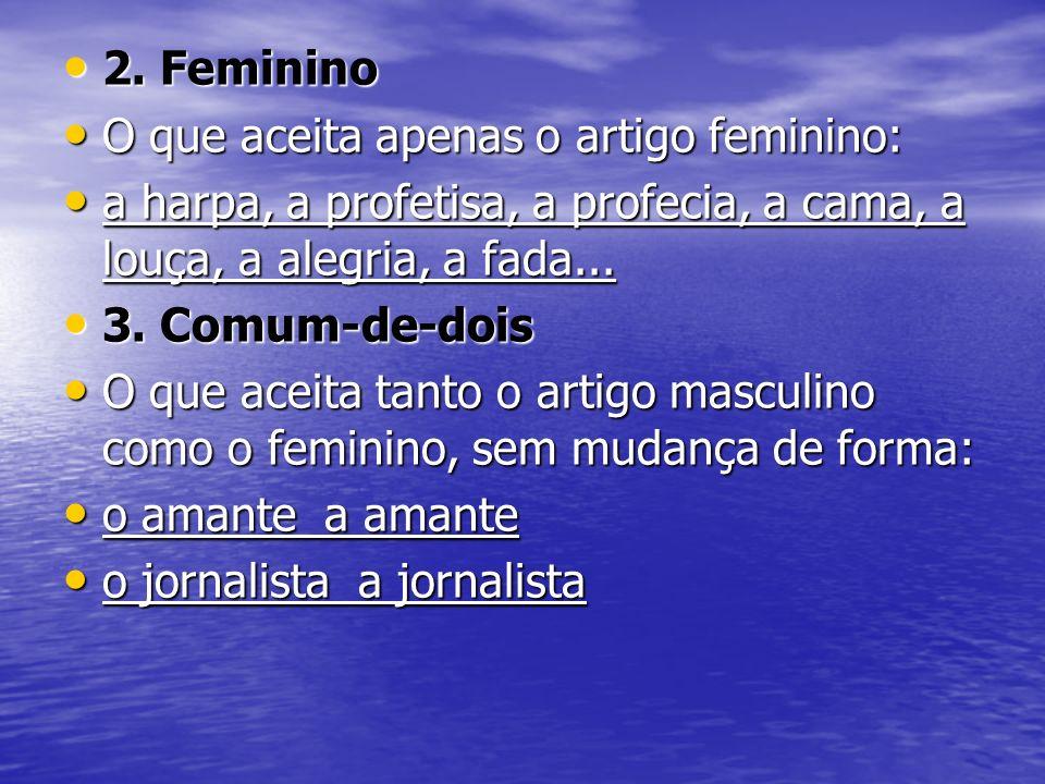 2. FemininoO que aceita apenas o artigo feminino: a harpa, a profetisa, a profecia, a cama, a louça, a alegria, a fada...