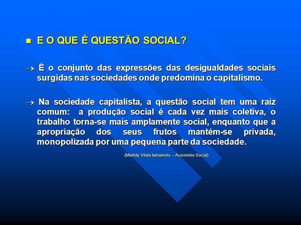 E O QUE É QUESTÃO SOCIAL  É o conjunto das expressões das desigualdades sociais surgidas nas sociedades onde predomina o capitalismo.