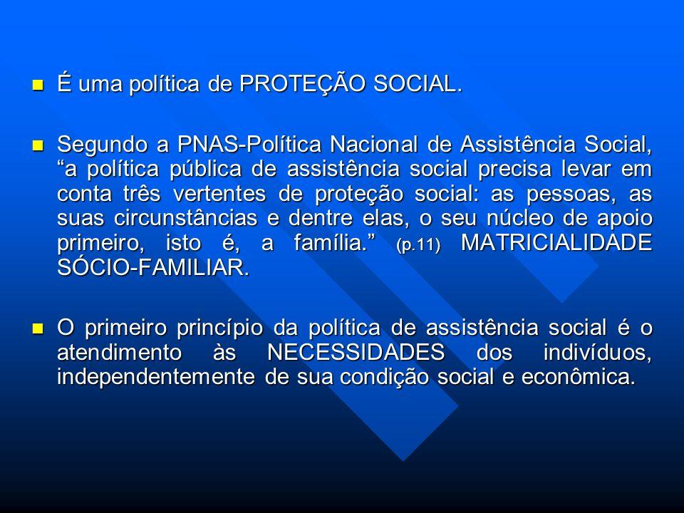 É uma política de PROTEÇÃO SOCIAL.