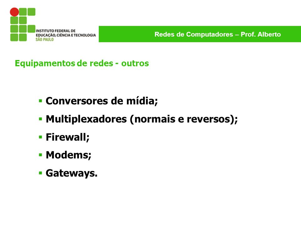 Multiplexadores (normais e reversos); Firewall; Modems; Gateways.