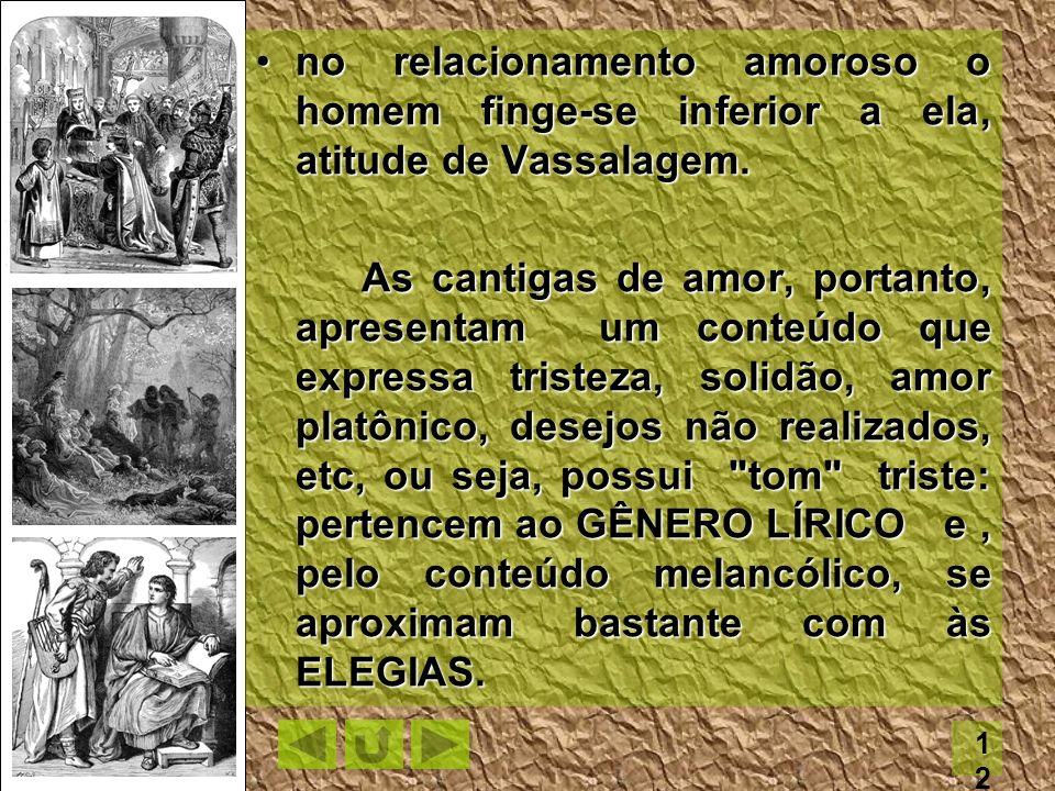 no relacionamento amoroso o homem finge-se inferior a ela, atitude de Vassalagem.