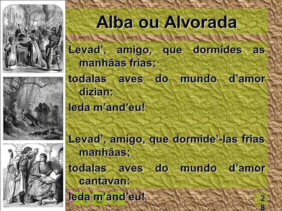 Alba ou Alvorada Levad', amigo, que dormides as manhãas frias;
