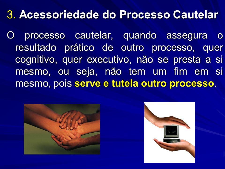 3. Acessoriedade do Processo Cautelar
