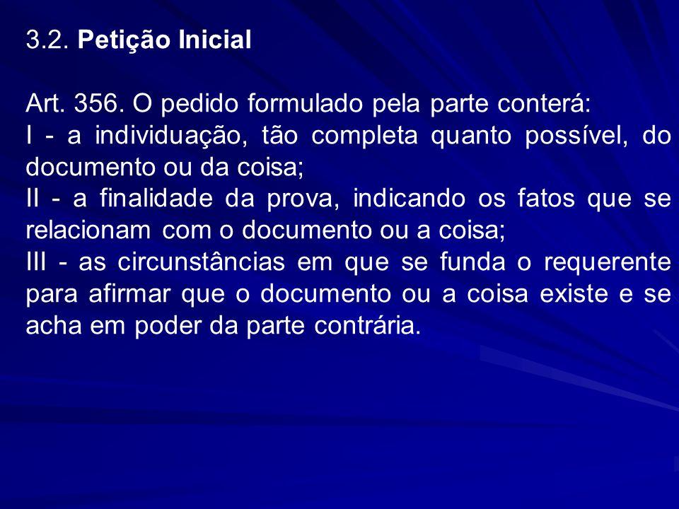 3.2. Petição Inicial Art. 356. O pedido formulado pela parte conterá: I - a individuação, tão completa quanto possível, do documento ou da coisa;