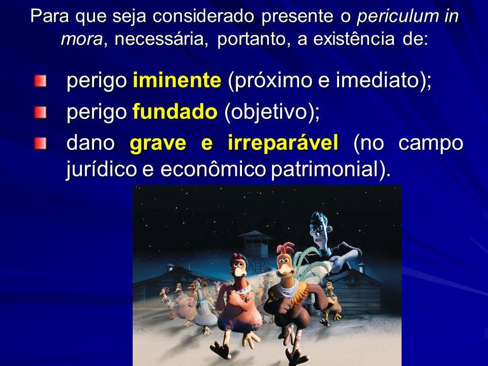 perigo iminente (próximo e imediato); perigo fundado (objetivo);