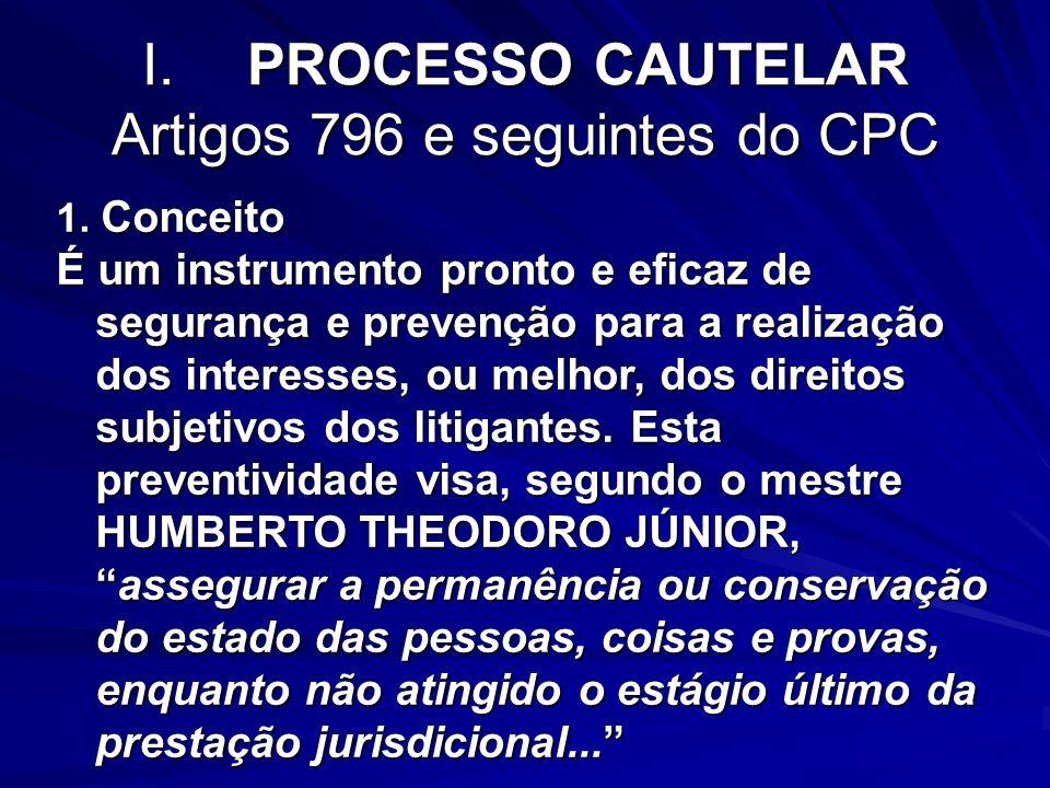 I. PROCESSO CAUTELAR Artigos 796 e seguintes do CPC