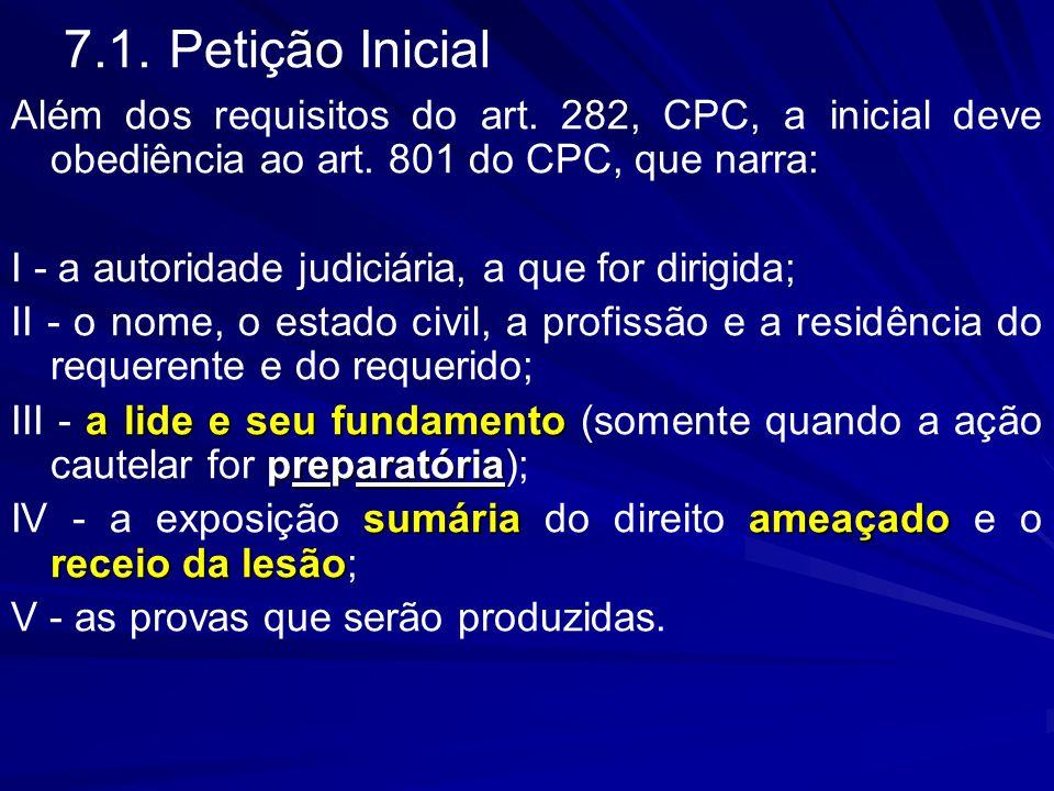 7.1. Petição Inicial Além dos requisitos do art. 282, CPC, a inicial deve obediência ao art. 801 do CPC, que narra: