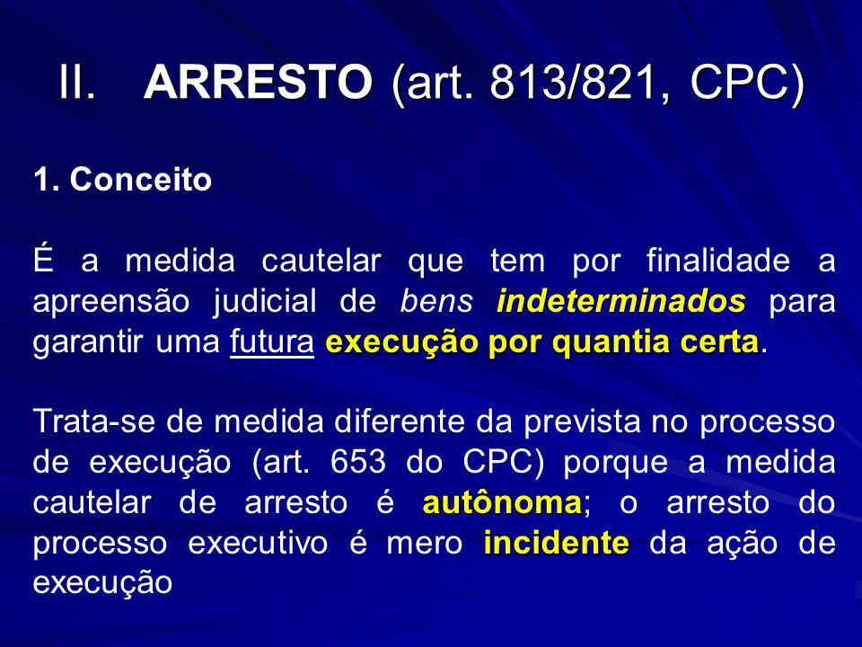 II. ARRESTO (art. 813/821, CPC) 1. Conceito