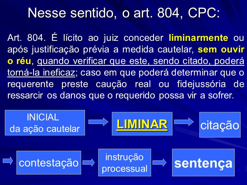 Nesse sentido, o art. 804, CPC: