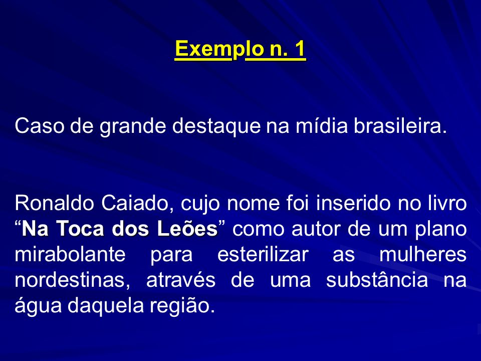 Exemplo n. 1 Caso de grande destaque na mídia brasileira.