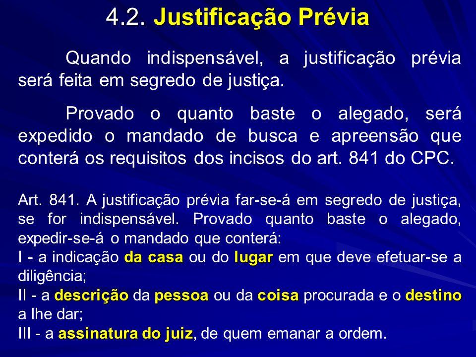 4.2. Justificação Prévia Quando indispensável, a justificação prévia será feita em segredo de justiça.
