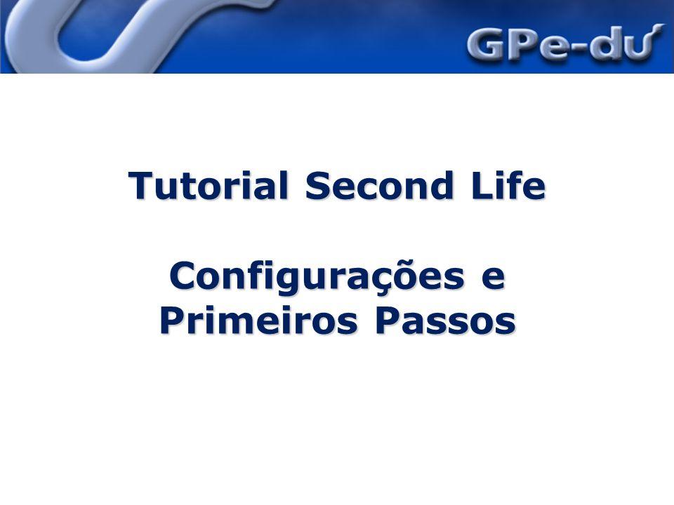 Tutorial Second Life Configurações e Primeiros Passos