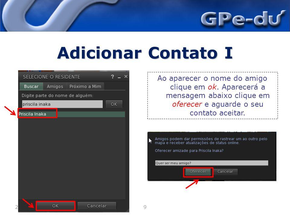 Adicionar Contato I Ao aparecer o nome do amigo clique em ok. Aparecerá a mensagem abaixo clique em oferecer e aguarde o seu contato aceitar.