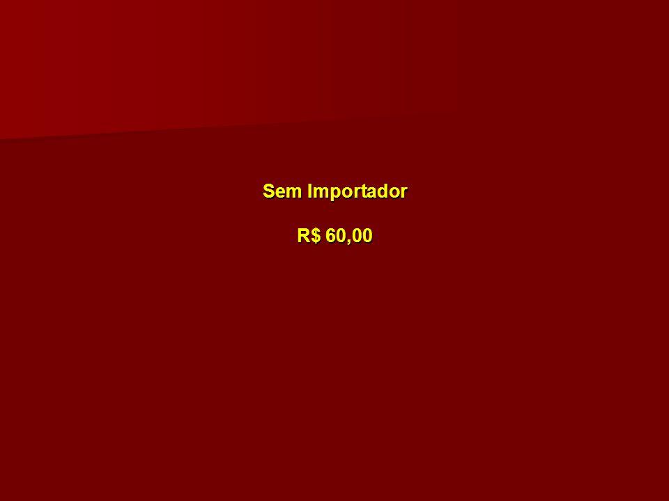 Sem Importador R$ 60,00