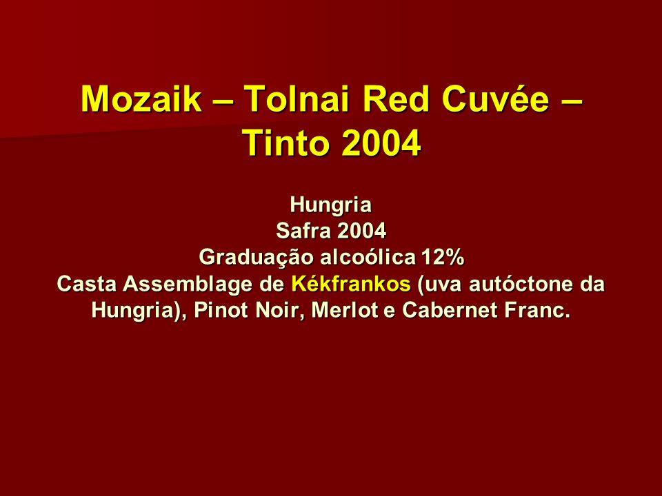 Mozaik – Tolnai Red Cuvée – Tinto 2004 Hungria Safra 2004 Graduação alcoólica 12% Casta Assemblage de Kékfrankos (uva autóctone da Hungria), Pinot Noir, Merlot e Cabernet Franc.