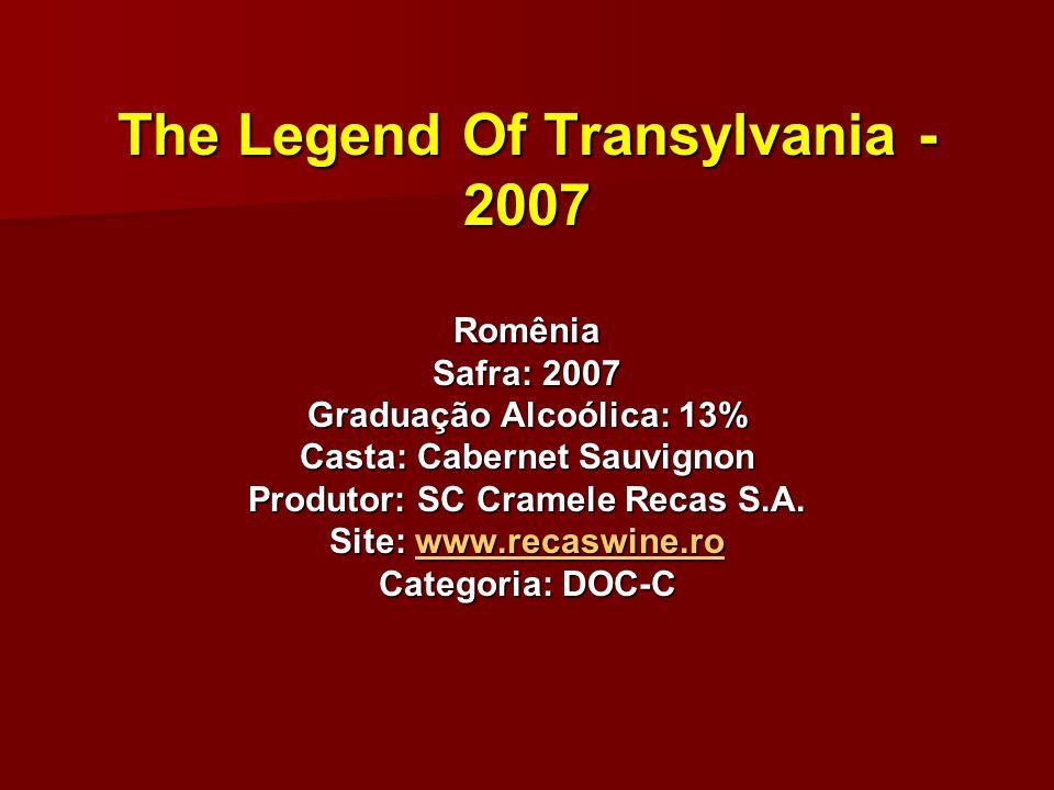 The Legend Of Transylvania - 2007 Romênia Safra: 2007 Graduação Alcoólica: 13% Casta: Cabernet Sauvignon Produtor: SC Cramele Recas S.A.