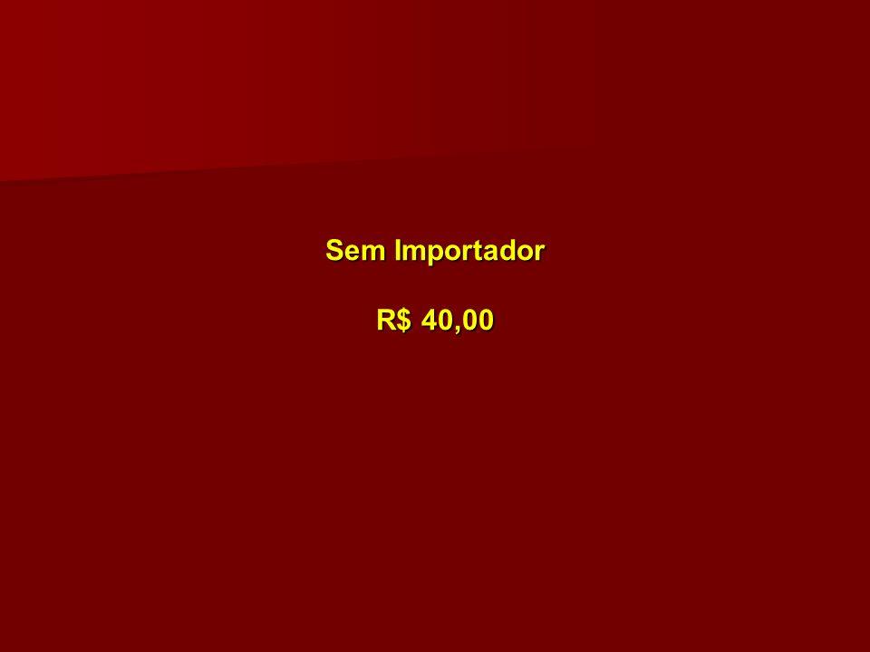 Sem Importador R$ 40,00