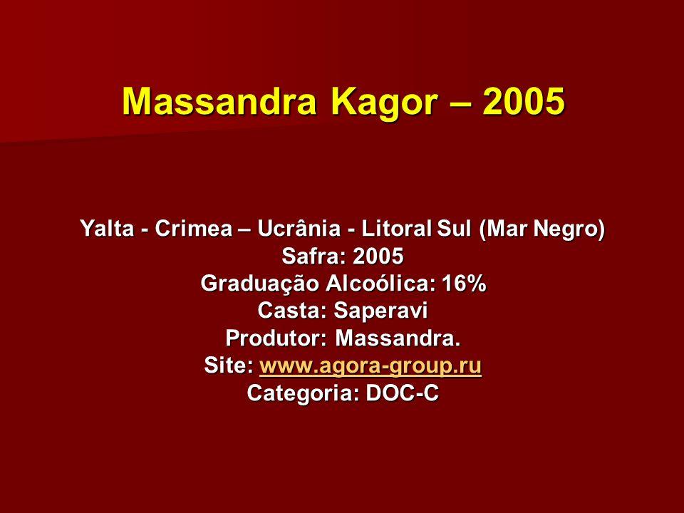 Massandra Kagor – 2005 Yalta - Crimea – Ucrânia - Litoral Sul (Mar Negro) Safra: 2005 Graduação Alcoólica: 16% Casta: Saperavi Produtor: Massandra.