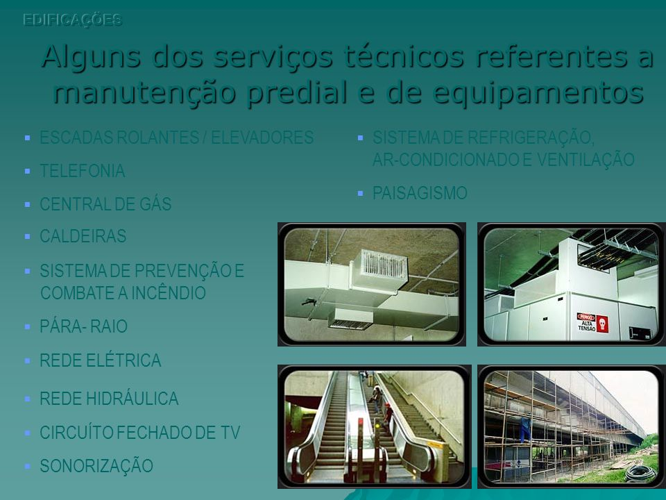 EDIFICAÇÕES Alguns dos serviços técnicos referentes a manutenção predial e de equipamentos. ESCADAS ROLANTES / ELEVADORES.