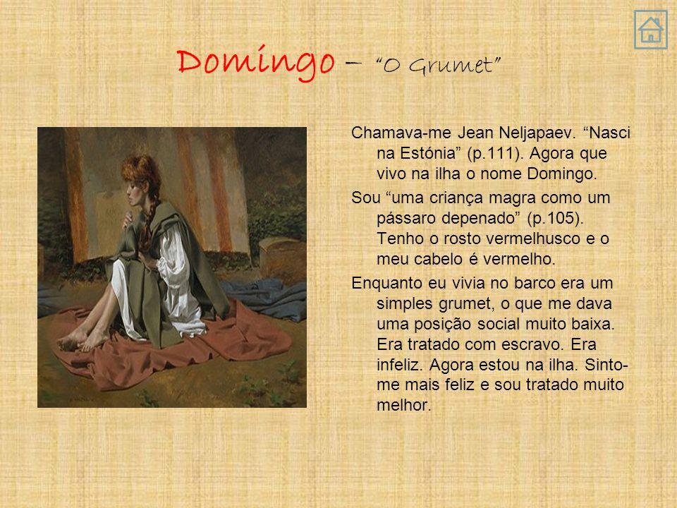 Domingo – O Grumet Chamava-me Jean Neljapaev. Nasci na Estónia (p.111). Agora que vivo na ilha o nome Domingo.
