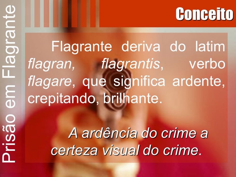 A ardência do crime a certeza visual do crime.