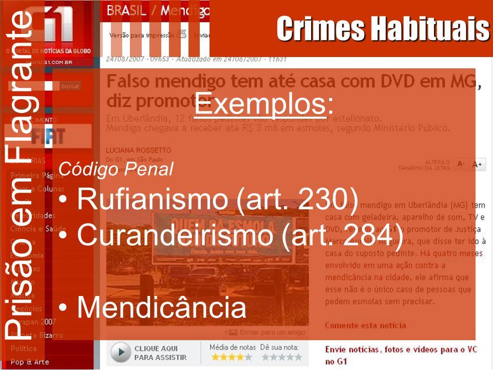 Prisão em Flagrante Crimes Habituais Exemplos: Rufianismo (art. 230)