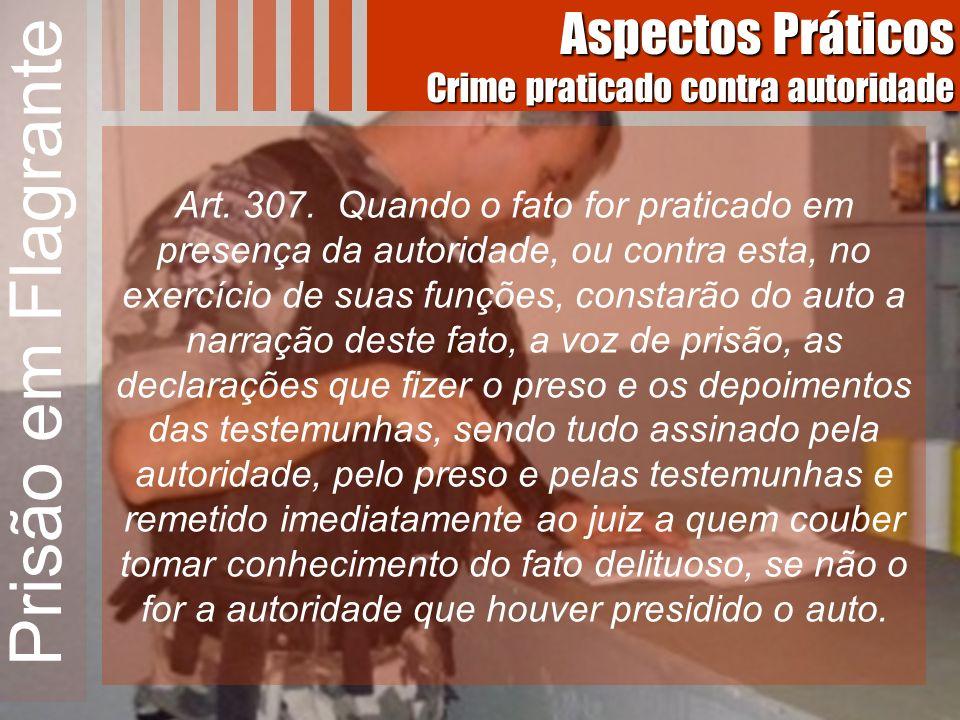 Prisão em Flagrante Aspectos Práticos Crime praticado contra autoridade.