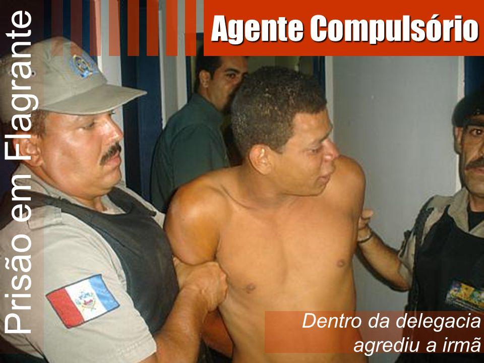 Prisão em Flagrante Agente Compulsório