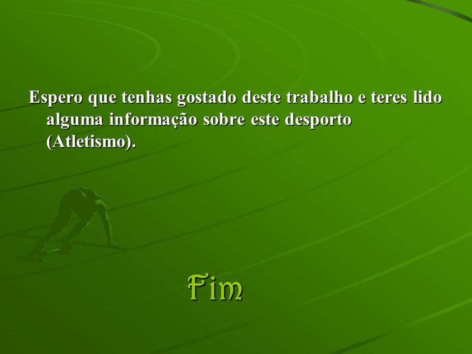 Espero que tenhas gostado deste trabalho e teres lido alguma informação sobre este desporto (Atletismo).