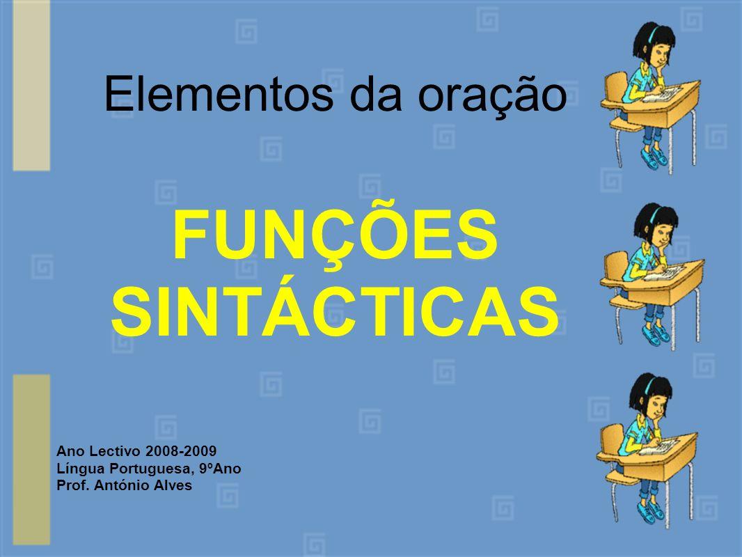 FUNÇÕES SINTÁCTICAS Elementos da oração Ano Lectivo 2008-2009