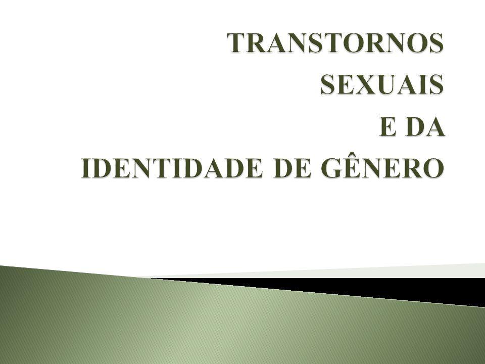 TRANSTORNOS SEXUAIS E DA IDENTIDADE DE GÊNERO