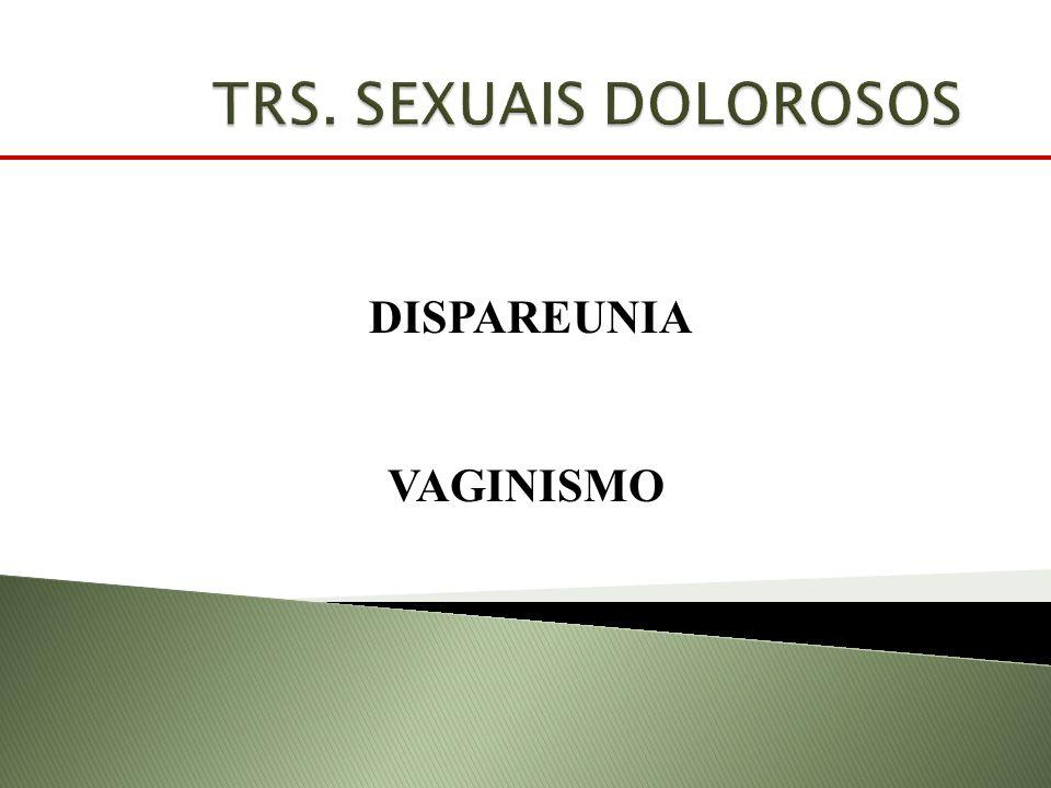 TRS. SEXUAIS DOLOROSOS DISPAREUNIA VAGINISMO