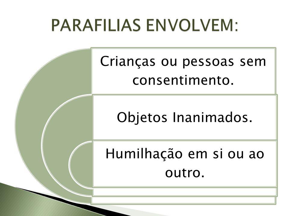 PARAFILIAS ENVOLVEM: Crianças ou pessoas sem consentimento.
