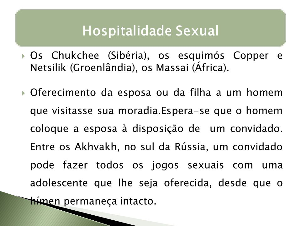 Hospitalidade Sexual Os Chukchee (Sibéria), os esquimós Copper e Netsilik (Groenlândia), os Massai (África).