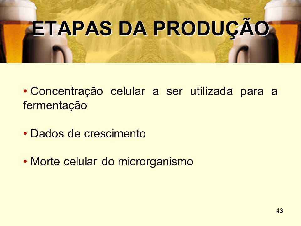 ETAPAS DA PRODUÇÃOConcentração celular a ser utilizada para a fermentação.