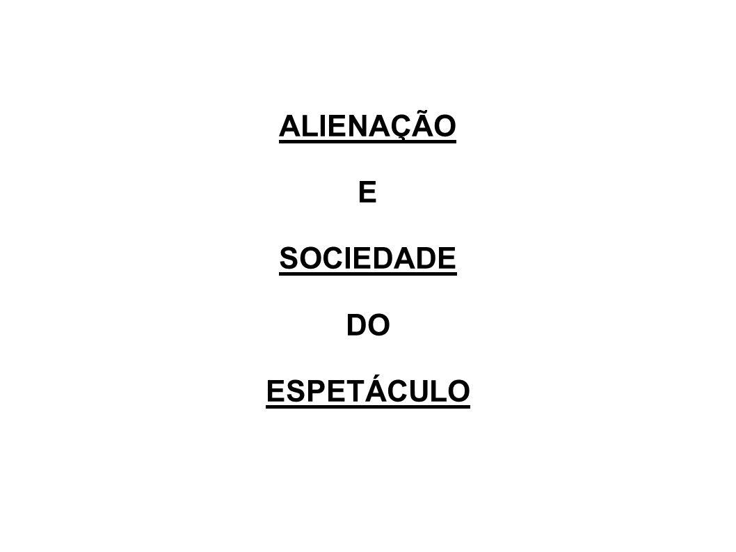 ALIENAÇÃO E SOCIEDADE DO ESPETÁCULO