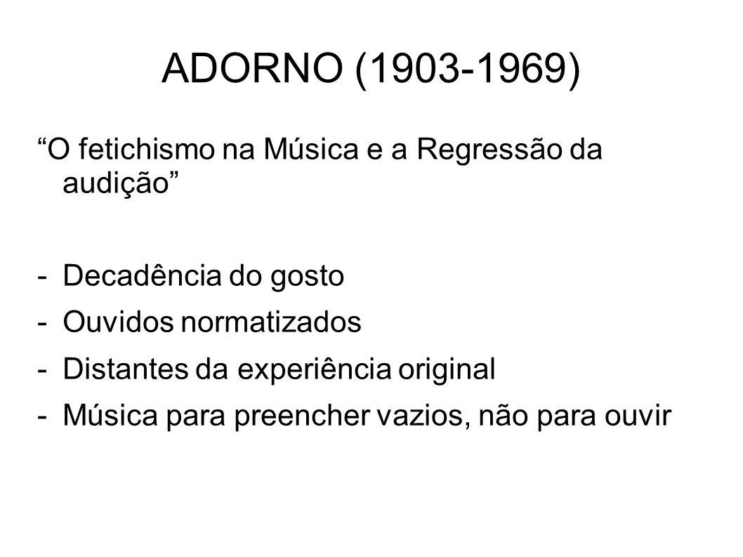 ADORNO (1903-1969) O fetichismo na Música e a Regressão da audição