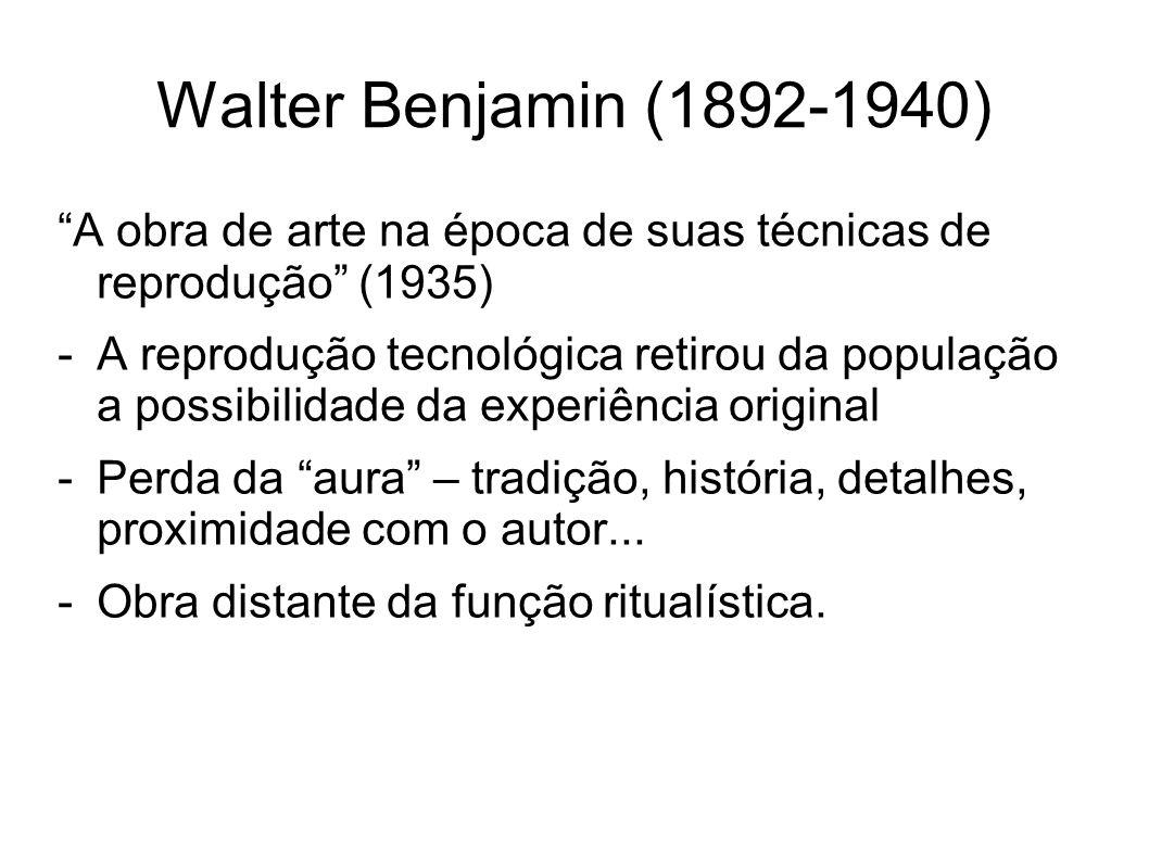 Walter Benjamin (1892-1940) A obra de arte na época de suas técnicas de reprodução (1935)