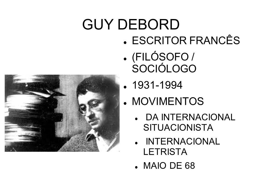 GUY DEBORD ESCRITOR FRANCÊS (FILÓSOFO / SOCIÓLOGO 1931-1994 MOVIMENTOS