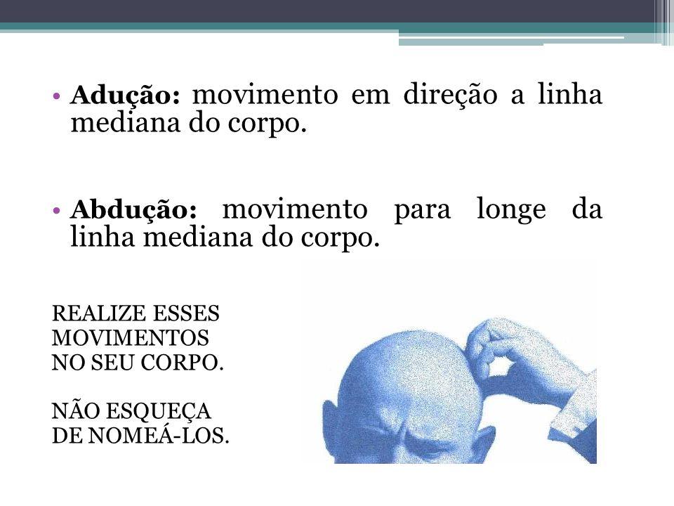 Adução: movimento em direção a linha mediana do corpo.