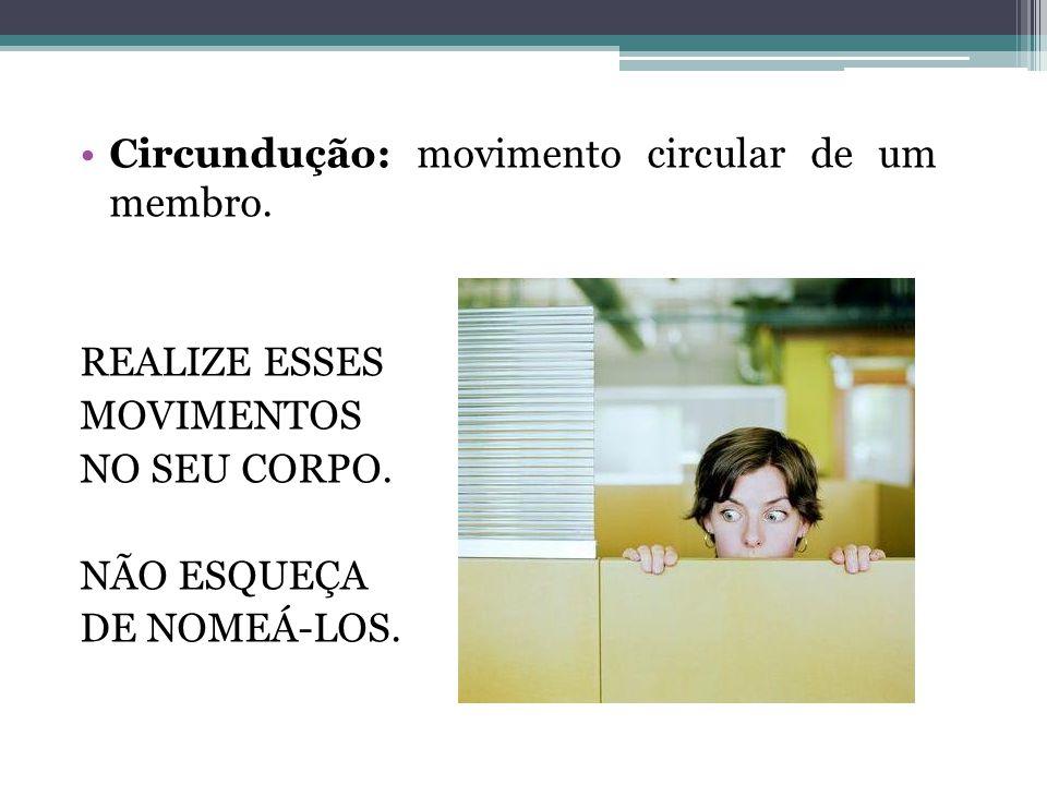 Circundução: movimento circular de um membro.
