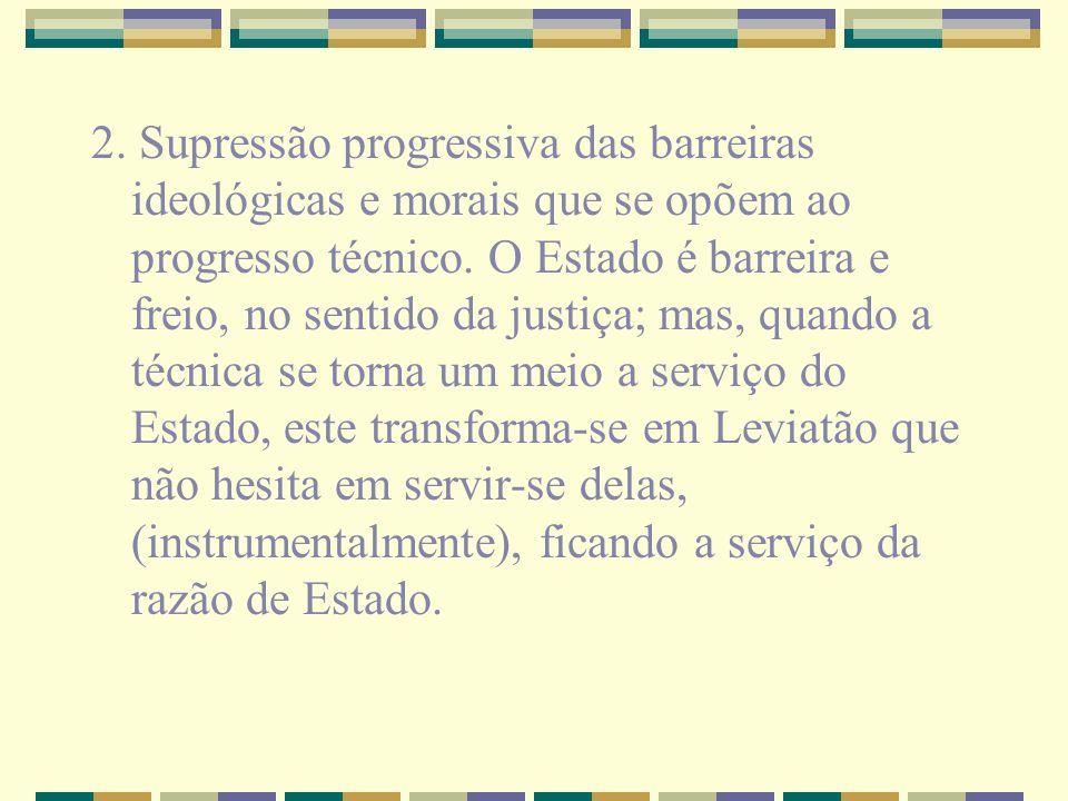 2. Supressão progressiva das barreiras ideológicas e morais que se opõem ao progresso técnico.