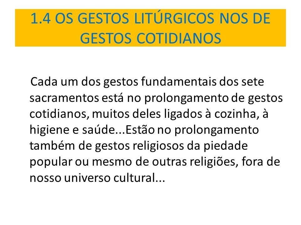 1.4 OS GESTOS LITÚRGICOS NOS DE GESTOS COTIDIANOS