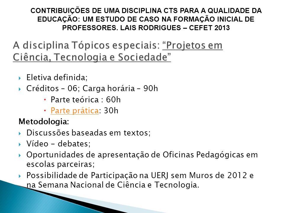 CONTRIBUIÇÕES DE UMA DISCIPLINA CTS PARA A QUALIDADE DA EDUCAÇÃO: UM ESTUDO DE CASO NA FORMAÇÃO INICIAL DE PROFESSORES. LAIS RODRIGUES – CEFET 2013