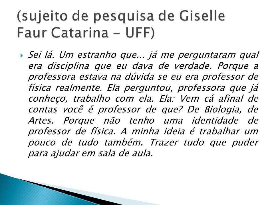 (sujeito de pesquisa de Giselle Faur Catarina - UFF)