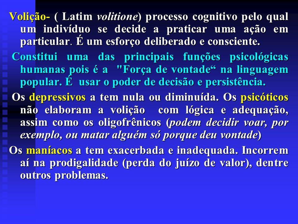Volição- ( Latim volitione) processo cognitivo pelo qual um indivíduo se decide a praticar uma ação em particular. É um esforço deliberado e consciente.