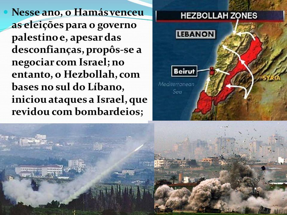 Nesse ano, o Hamás venceu as eleições para o governo palestino e, apesar das desconfianças, propôs-se a negociar com Israel; no entanto, o Hezbollah, com bases no sul do Líbano, iniciou ataques a Israel, que revidou com bombardeios;