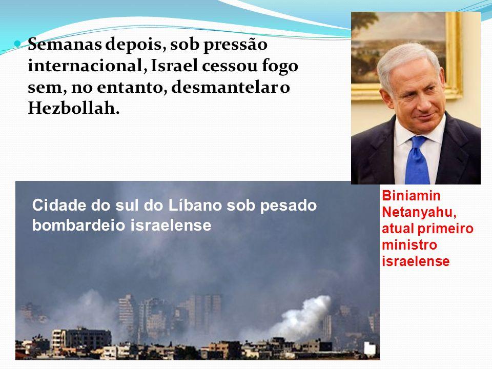 Semanas depois, sob pressão internacional, Israel cessou fogo sem, no entanto, desmantelar o Hezbollah.